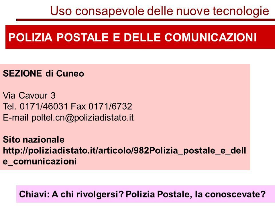 Uso consapevole delle nuove tecnologie POLIZIA POSTALE E DELLE COMUNICAZIONI SEZIONE di Cuneo Via Cavour 3 Tel.