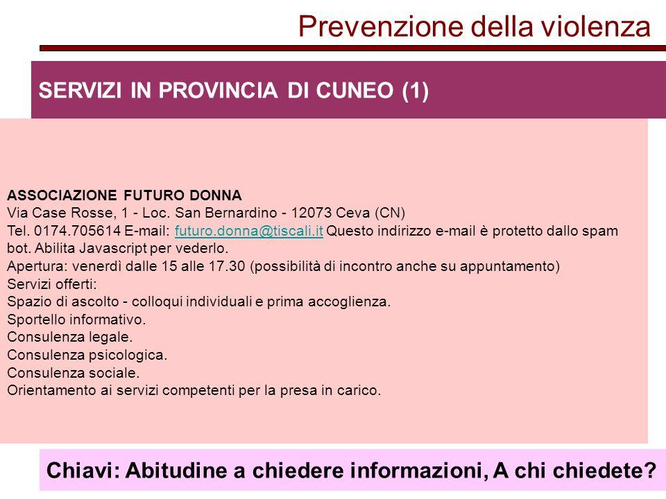 Prevenzione della violenza SERVIZI IN PROVINCIA DI CUNEO (1) ASSOCIAZIONE FUTURO DONNA Via Case Rosse, 1 - Loc.