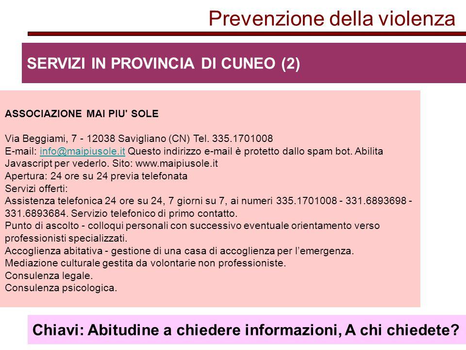 Prevenzione della violenza SERVIZI IN PROVINCIA DI CUNEO (2) ASSOCIAZIONE MAI PIU SOLE Via Beggiami, 7 - 12038 Savigliano (CN) Tel.
