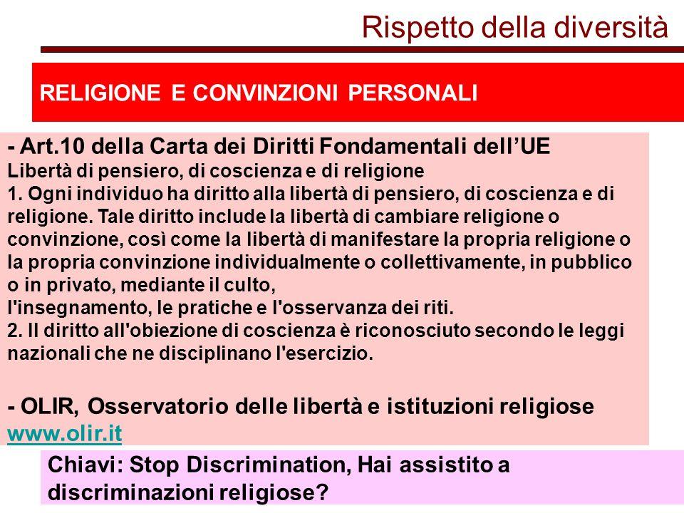Rispetto della diversità RELIGIONE E CONVINZIONI PERSONALI - Art.10 della Carta dei Diritti Fondamentali dellUE Libertà di pensiero, di coscienza e di religione 1.