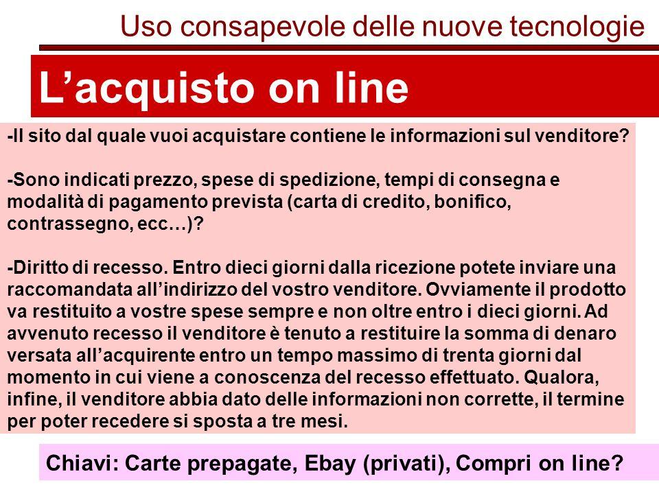 Uso consapevole delle nuove tecnologie Lacquisto on line -Il sito dal quale vuoi acquistare contiene le informazioni sul venditore.