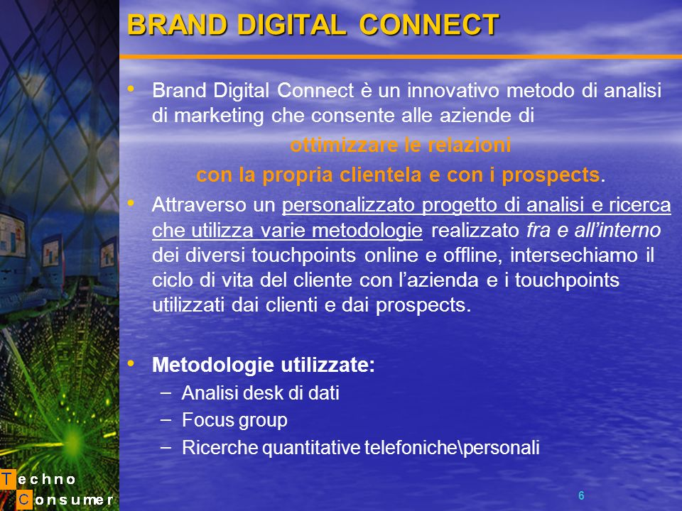 6 BRAND DIGITAL CONNECT Brand Digital Connect è un innovativo metodo di analisi di marketing che consente alle aziende di ottimizzare le relazioni con
