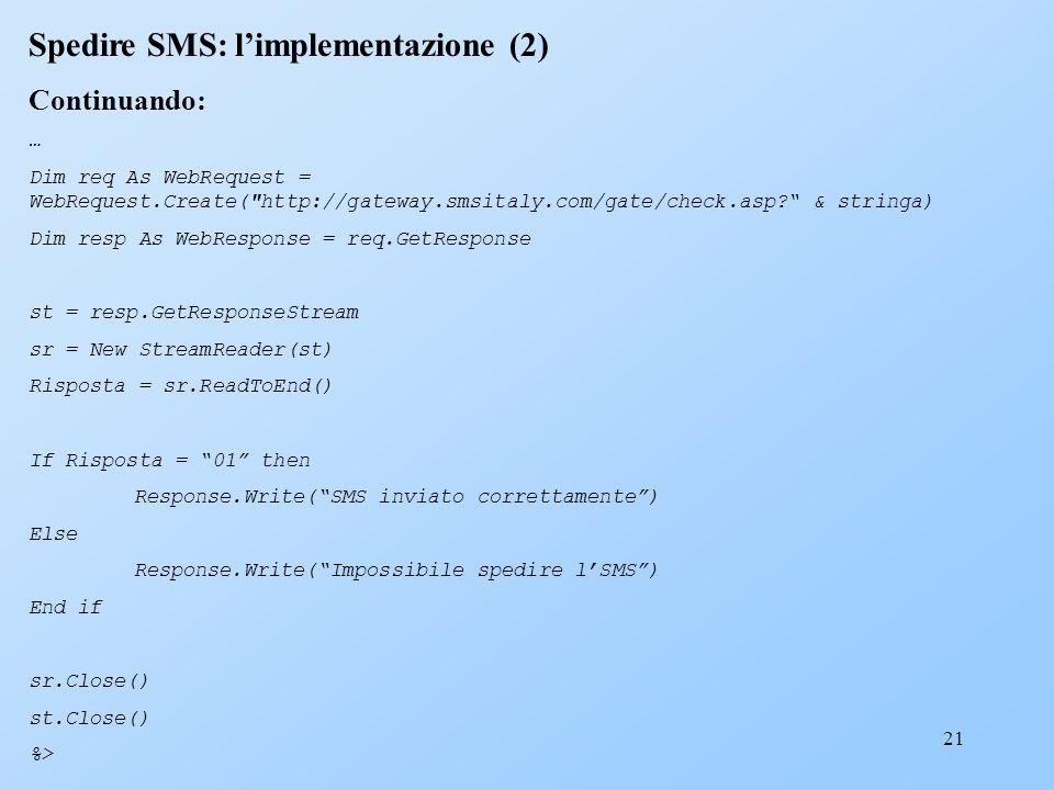21 Spedire SMS: limplementazione (2) Continuando: … Dim req As WebRequest = WebRequest.Create(