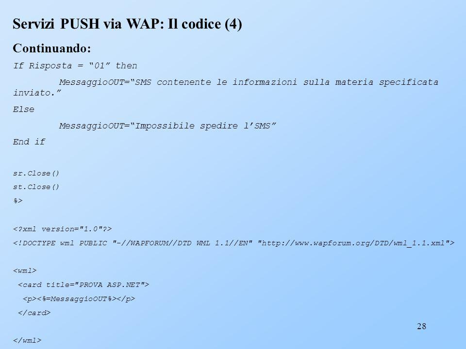 28 Servizi PUSH via WAP: Il codice (4) Continuando: If Risposta = 01 then MessaggioOUT=SMS contenente le informazioni sulla materia specificata inviat