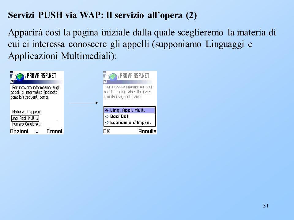 31 Servizi PUSH via WAP: Il servizio allopera (2) Apparirà così la pagina iniziale dalla quale sceglieremo la materia di cui ci interessa conoscere gl