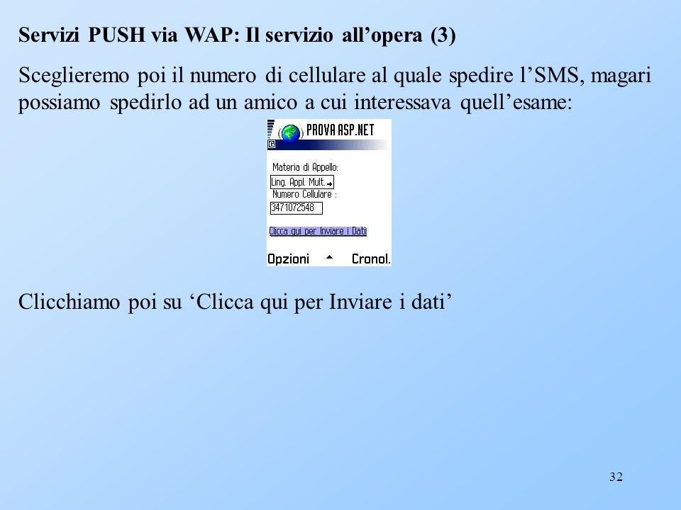 32 Servizi PUSH via WAP: Il servizio allopera (3) Sceglieremo poi il numero di cellulare al quale spedire lSMS, magari possiamo spedirlo ad un amico a