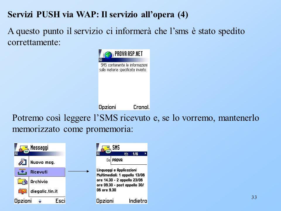 33 Servizi PUSH via WAP: Il servizio allopera (4) A questo punto il servizio ci informerà che lsms è stato spedito correttamente: Potremo così leggere