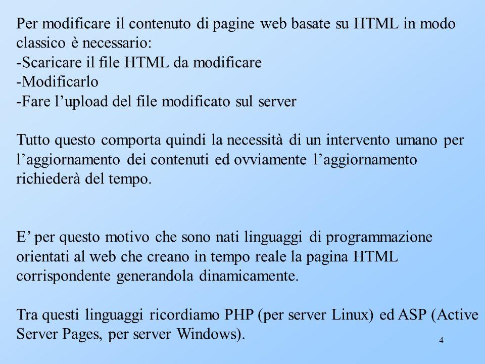4 Per modificare il contenuto di pagine web basate su HTML in modo classico è necessario: -Scaricare il file HTML da modificare -Modificarlo -Fare lup
