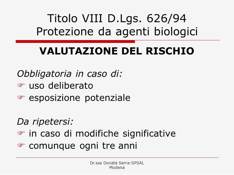 Dr.ssa Donata Serra-SPSAL Modena Titolo VIII D.Lgs. 626/94 Protezione da agenti biologici VALUTAZIONE DEL RISCHIO Obbligatoria in caso di: uso deliber