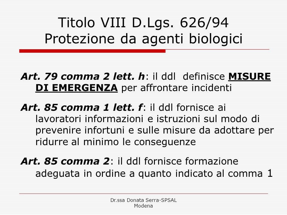 Dr.ssa Donata Serra-SPSAL Modena Titolo VIII D.Lgs. 626/94 Protezione da agenti biologici Art. 79 comma 2 lett. h: il ddl definisce MISURE DI EMERGENZ