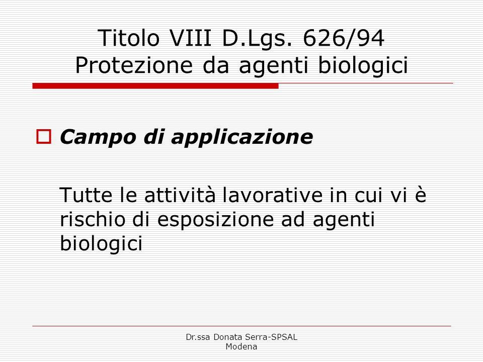 Dr.ssa Donata Serra-SPSAL Modena Titolo VIII D.Lgs. 626/94 Protezione da agenti biologici Campo di applicazione Tutte le attività lavorative in cui vi