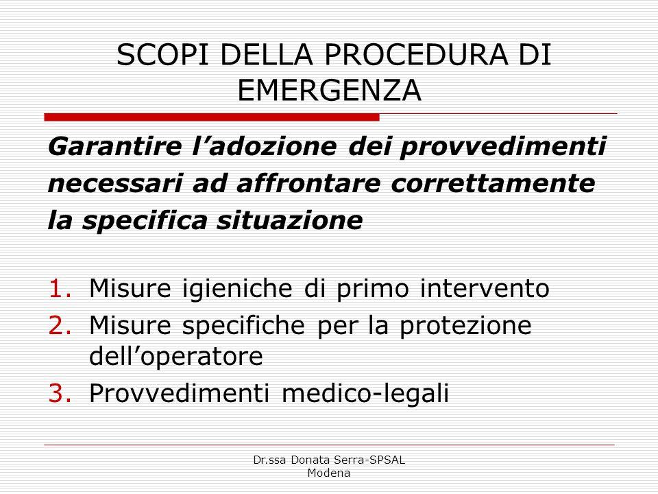 Dr.ssa Donata Serra-SPSAL Modena SCOPI DELLA PROCEDURA DI EMERGENZA Garantire ladozione dei provvedimenti necessari ad affrontare correttamente la spe