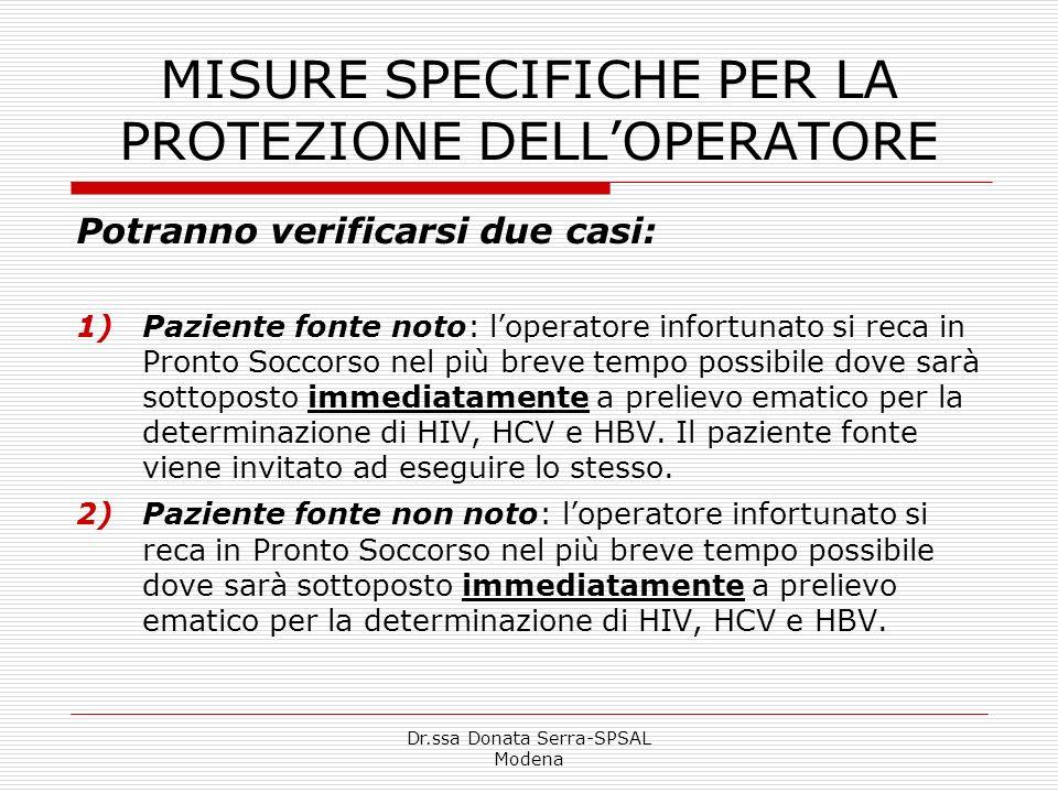 Dr.ssa Donata Serra-SPSAL Modena MISURE SPECIFICHE PER LA PROTEZIONE DELLOPERATORE Potranno verificarsi due casi: 1)Paziente fonte noto: loperatore in