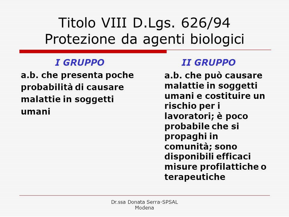 Dr.ssa Donata Serra-SPSAL Modena Titolo VIII D.Lgs. 626/94 Protezione da agenti biologici I GRUPPO a.b. che presenta poche probabilità di causare mala
