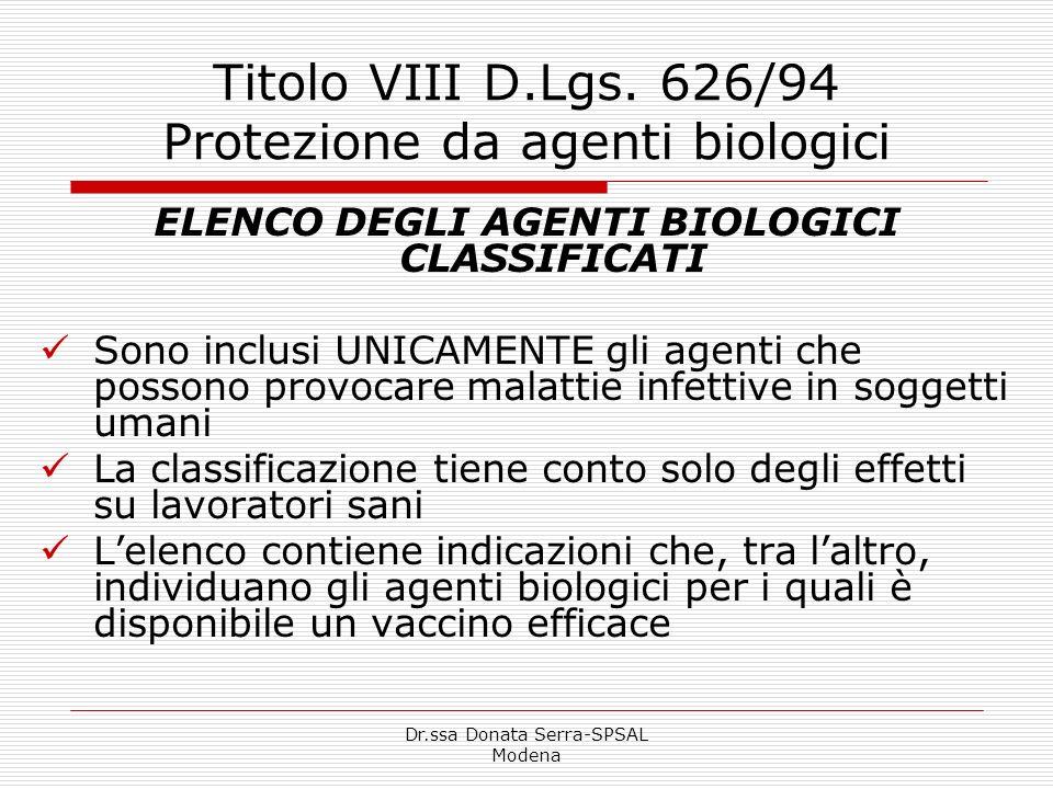 Dr.ssa Donata Serra-SPSAL Modena Titolo VIII D.Lgs. 626/94 Protezione da agenti biologici ELENCO DEGLI AGENTI BIOLOGICI CLASSIFICATI Sono inclusi UNIC