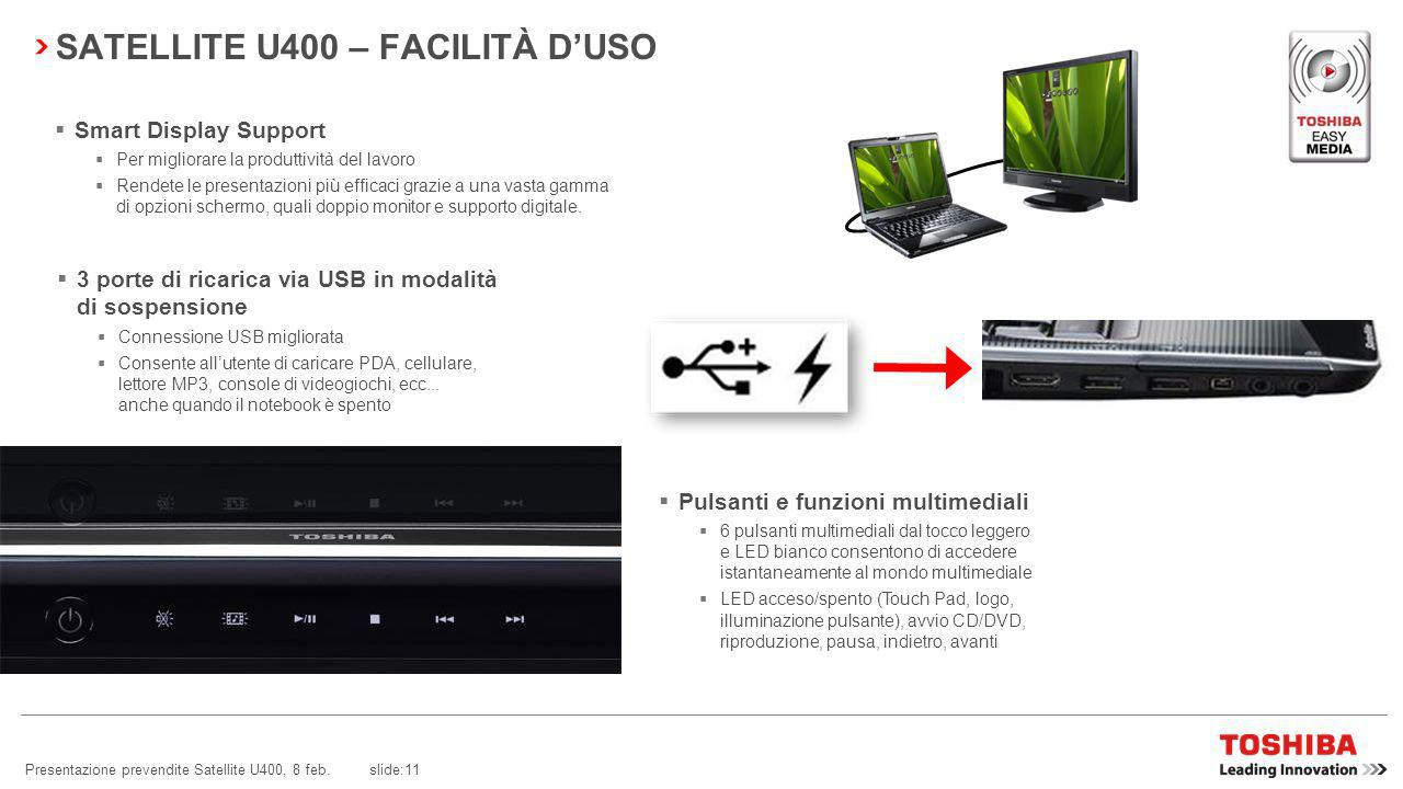 Presentazione prevendite Satellite U400, 8 feb. slide:10 SATELLITE U400 – FACILITÀ DUSO Accesso wireless tramite telefono cellulare Bluetooth ® * Sicu