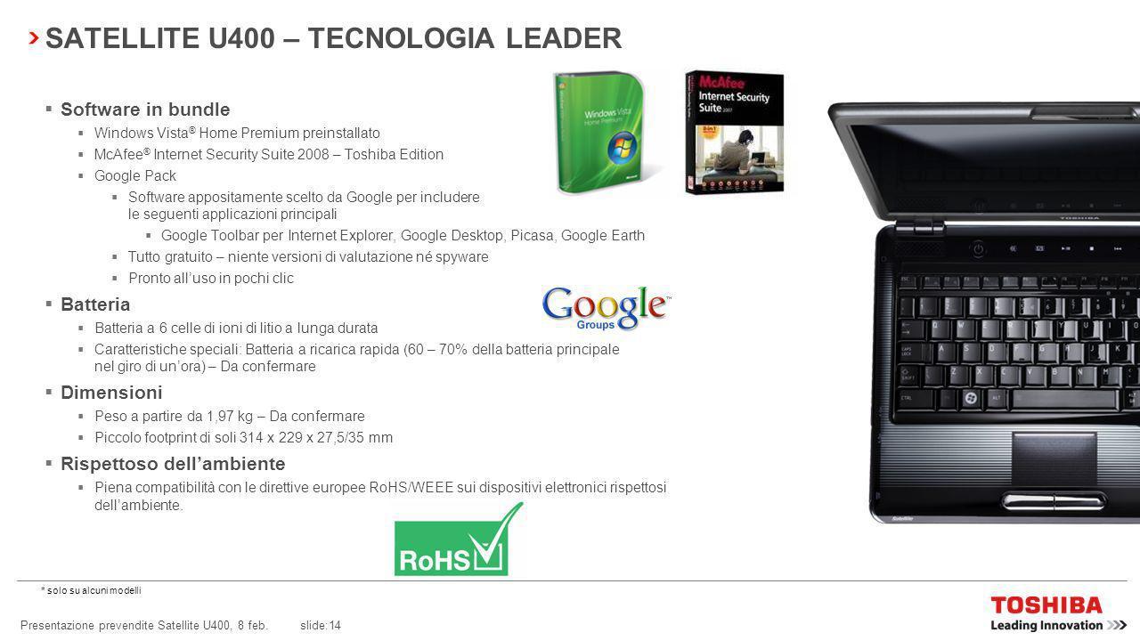 Presentazione prevendite Satellite U400, 8 feb. slide:13 SATELLITE U400 – TECNOLOGIA LEADER Processore Ampia gamma di moderni processori Intel ® Grafi
