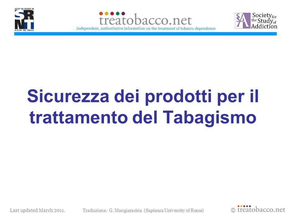 Last updated March 2011. Sicurezza dei prodotti per il trattamento del Tabagismo Traduzione: G. Mangiaracina (Sapienza University of Rome)
