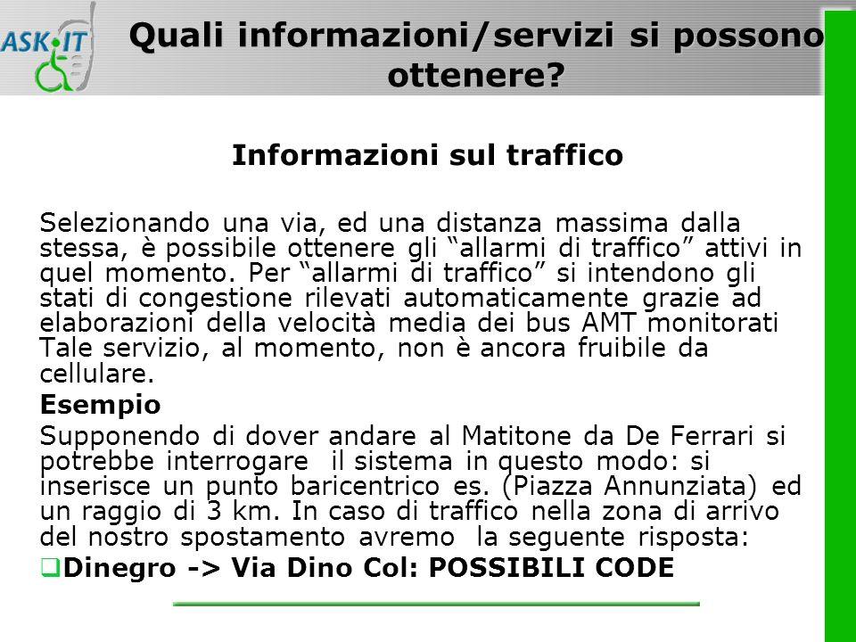 Informazioni sul traffico Selezionando una via, ed una distanza massima dalla stessa, è possibile ottenere gli allarmi di traffico attivi in quel momento.