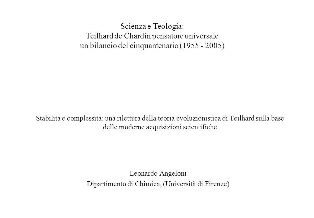 Stabilità e complessità: una rilettura della teoria evoluzionistica di Teilhard sulla base delle moderne acquisizioni scientifiche Leonardo Angeloni D