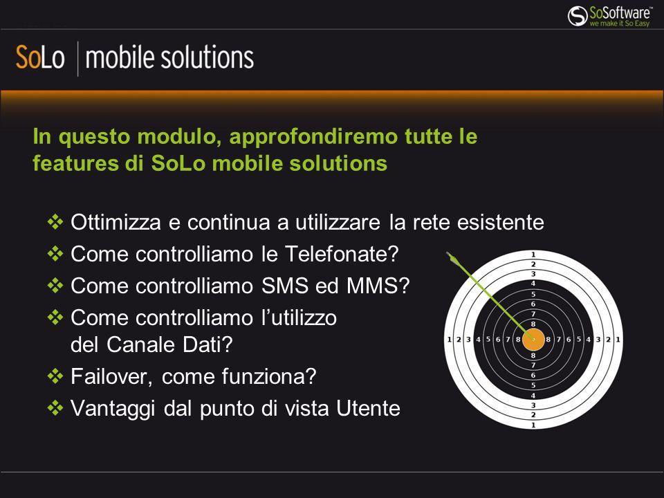 In questo modulo, approfondiremo tutte le features di SoLo mobile solutions Ottimizza e continua a utilizzare la rete esistente Come controlliamo le Telefonate.