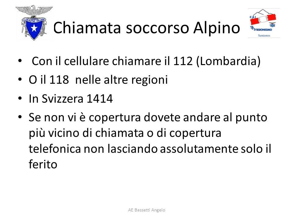 Chiamata soccorso Alpino Con il cellulare chiamare il 112 (Lombardia) O il 118 nelle altre regioni In Svizzera 1414 Se non vi è copertura dovete andar