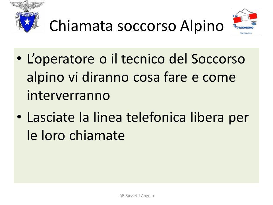 Chiamata soccorso Alpino Loperatore o il tecnico del Soccorso alpino vi diranno cosa fare e come interverranno Lasciate la linea telefonica libera per