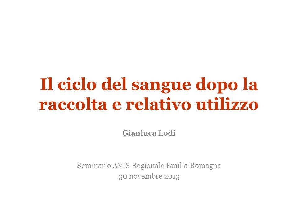 Il ciclo del sangue dopo la raccolta e relativo utilizzo Gianluca Lodi Seminario AVIS Regionale Emilia Romagna 30 novembre 2013
