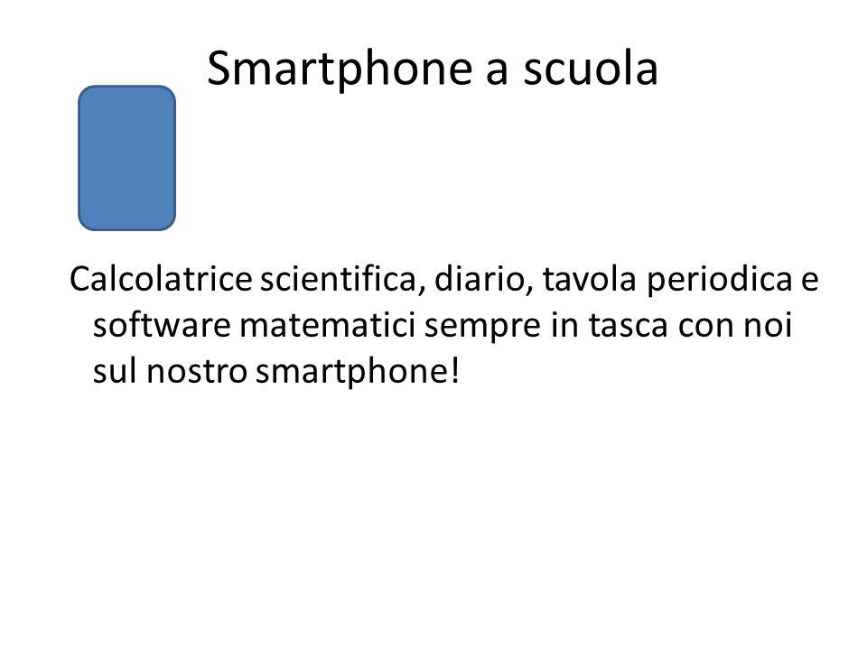 Smartphone a scuola Calcolatrice scientifica, diario, tavola periodica e software matematici sempre in tasca con noi sul nostro smartphone!