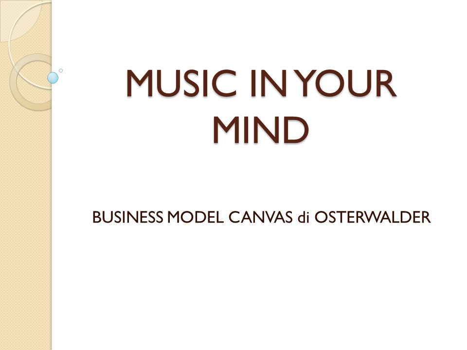 MUSIC IN YOUR MIND BUSINESS MODEL CANVAS di OSTERWALDER