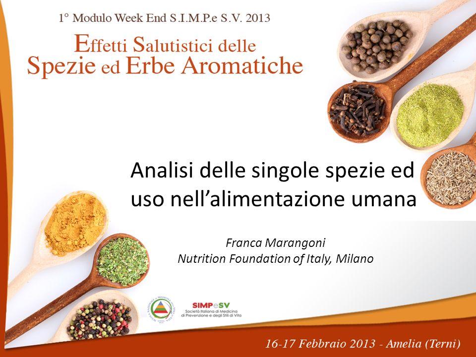 Analisi delle singole spezie ed uso nellalimentazione umana Franca Marangoni Nutrition Foundation of Italy, Milano