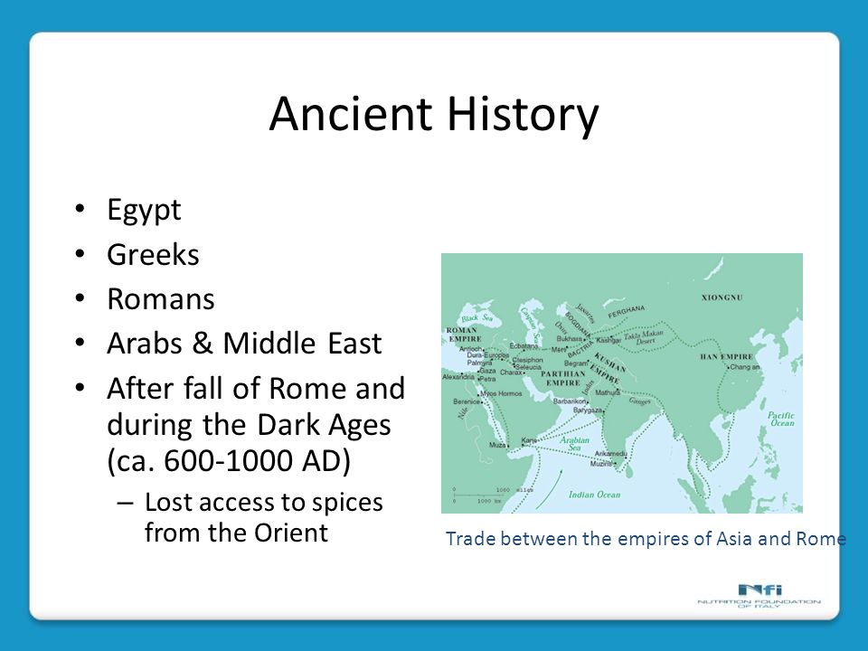 Ancient History Egypt Greeks Romans Arabs & Middle East After fall of Rome and during the Dark Ages (ca. 600-1000 AD) – Lost access to spices from the