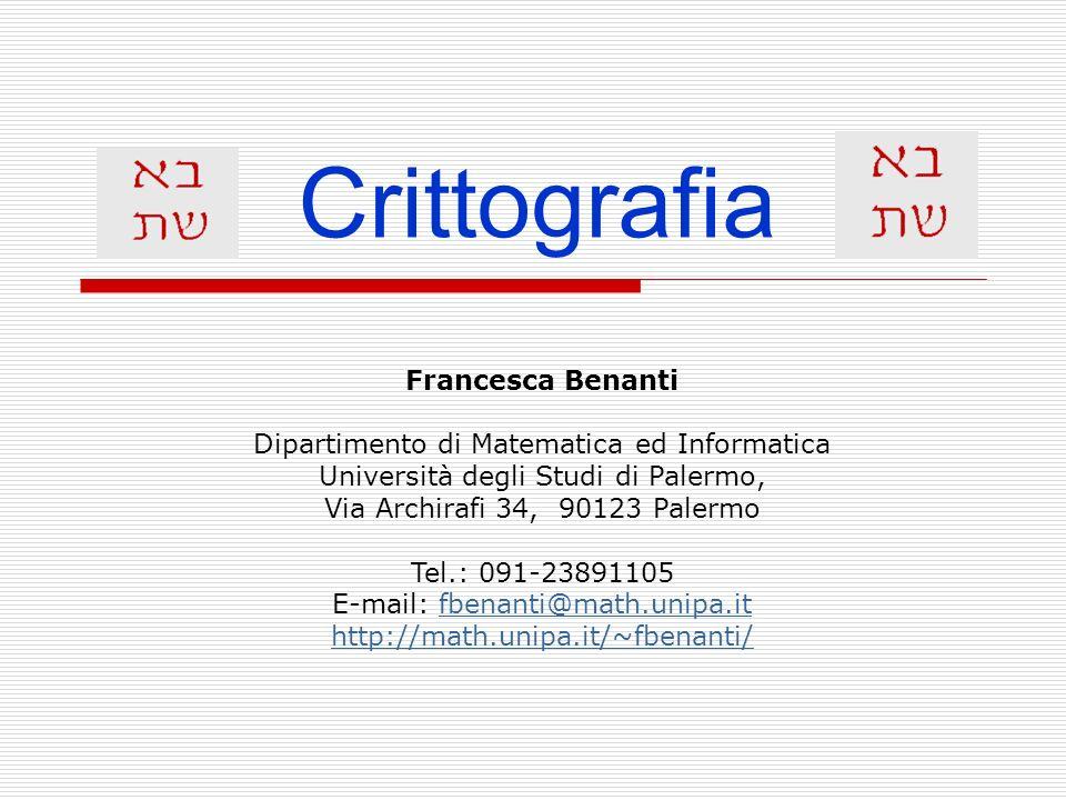 Crittografia Francesca Benanti Dipartimento di Matematica ed Informatica Università degli Studi di Palermo, Via Archirafi 34, 90123 Palermo Tel.: 091-