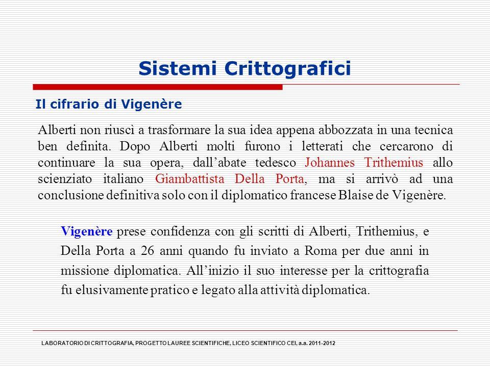 Sistemi Crittografici Alberti non riuscì a trasformare la sua idea appena abbozzata in una tecnica ben definita. Dopo Alberti molti furono i letterati