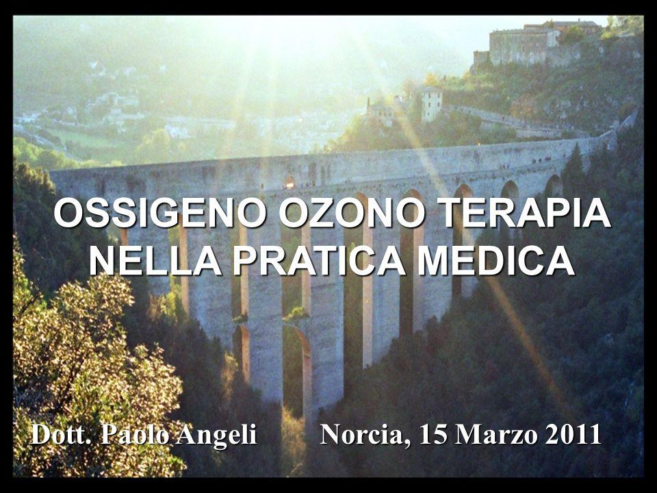 OSSIGENO OZONO TERAPIA NELLA PRATICA MEDICA Spoleto, 11 Ottobre 2008 Dott. Paolo Angeli OSSIGENO OZONO TERAPIA NELLA PRATICA MEDICA Dott. Paolo Angeli