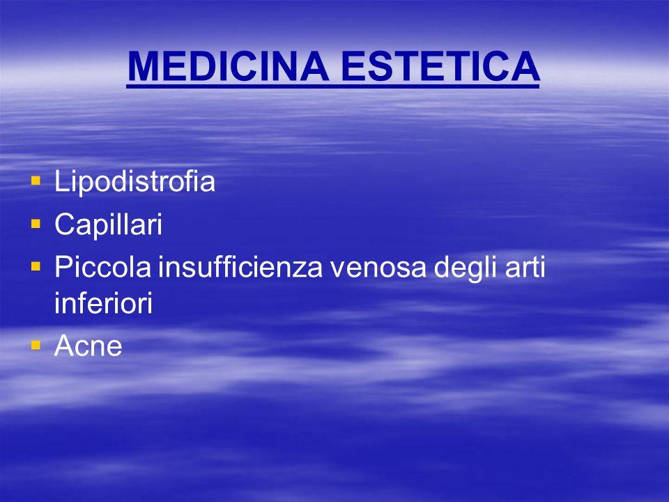 MEDICINA ESTETICA Lipodistrofia Capillari Piccola insufficienza venosa degli arti inferiori Acne