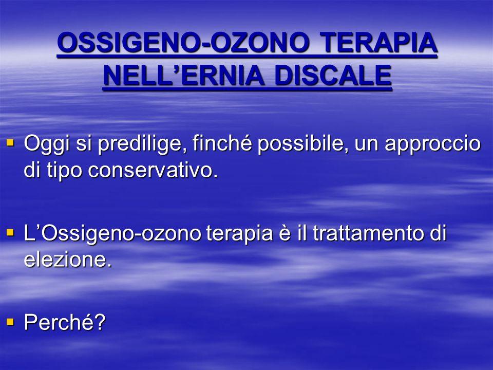 OSSIGENO-OZONO TERAPIA NELLERNIA DISCALE Oggi si predilige, finché possibile, un approccio di tipo conservativo. Oggi si predilige, finché possibile,