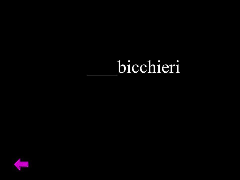 _____ bicchieri