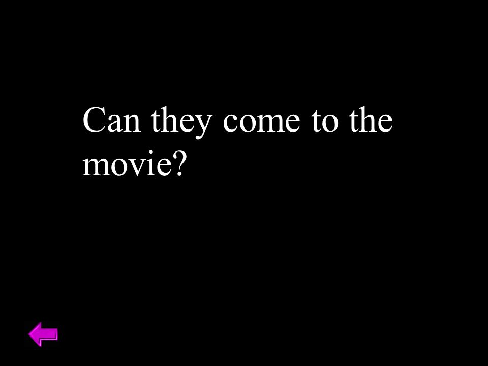 Can they come to the movie?
