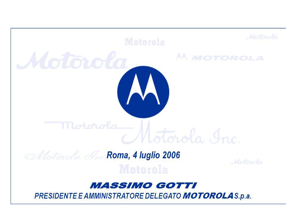 PRESIDENTE E AMMINISTRATORE DELEGATO MOTOROLA S.p.a. Roma, 4 luglio 2006