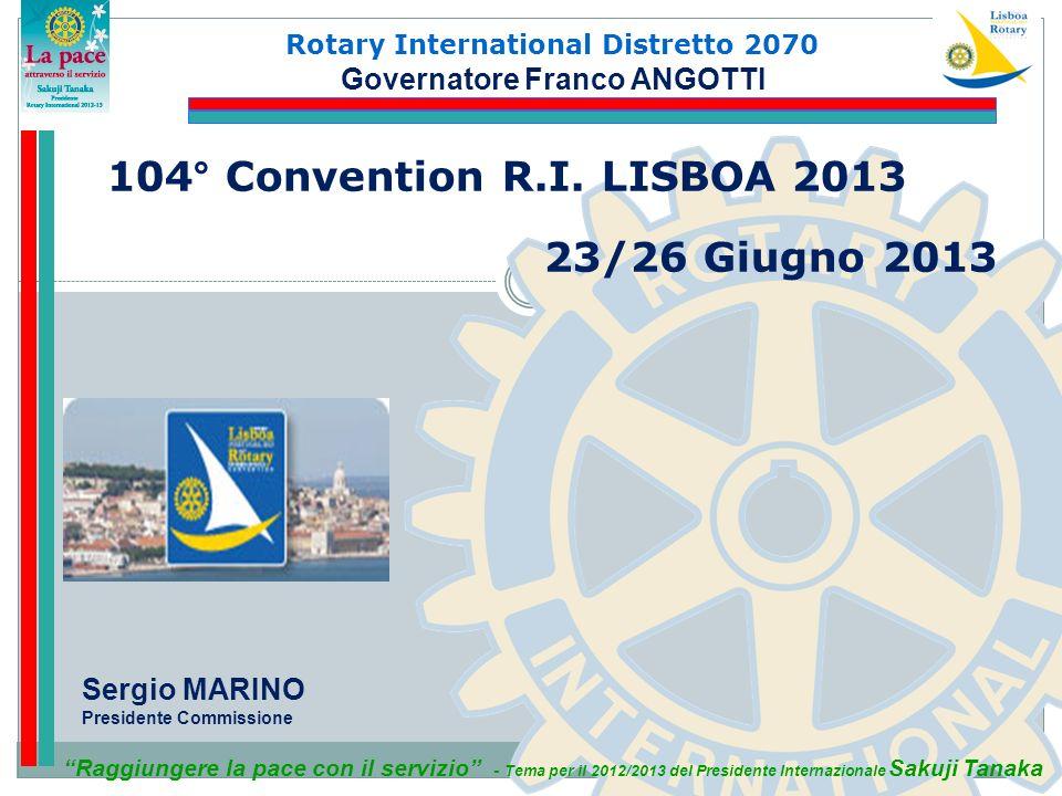 Rotary International Distretto 2070 Raggiungere la pace con il servizio - Tema per il 2012/2013 del Presidente Internazionale Sakuji Tanaka 104° Conve