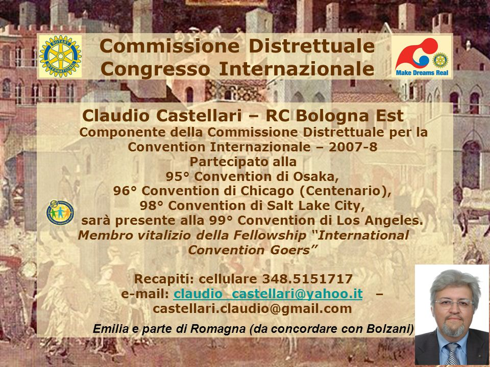 Commissione Distrettuale Congresso Internazionale Claudio Castellari – RC Bologna Est Componente della Commissione Distrettuale per la Convention Internazionale – 2007-8 Partecipato alla 95° Convention di Osaka, 96° Convention di Chicago (Centenario), 98° Convention di Salt Lake City, sarà presente alla 99° Convention di Los Angeles.