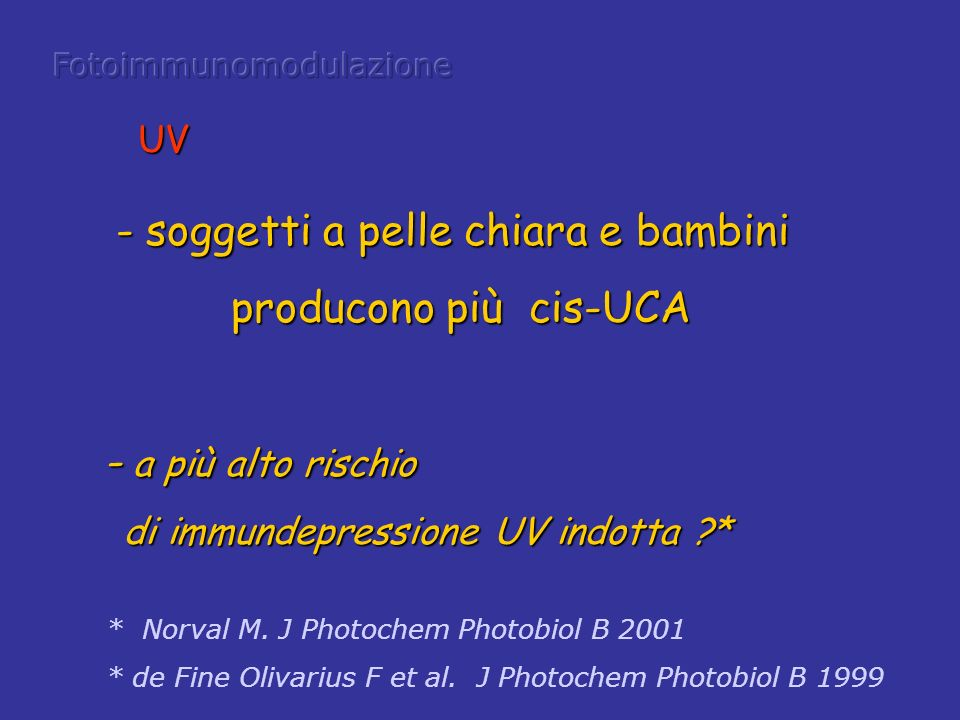 * Norval M. J Photochem Photobiol B 2001 * de Fine Olivarius F et al. J Photochem Photobiol B 1999 - soggetti a pelle chiara e bambini producono più c
