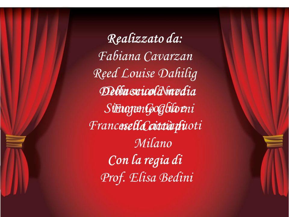 Realizzato da: Fabiana Cavarzan Reed Louise Dahilig Domenico Nava Simone Goglia e Francesco Cacciapuoti Con la regia di Prof. Elisa Bedini Della scuol