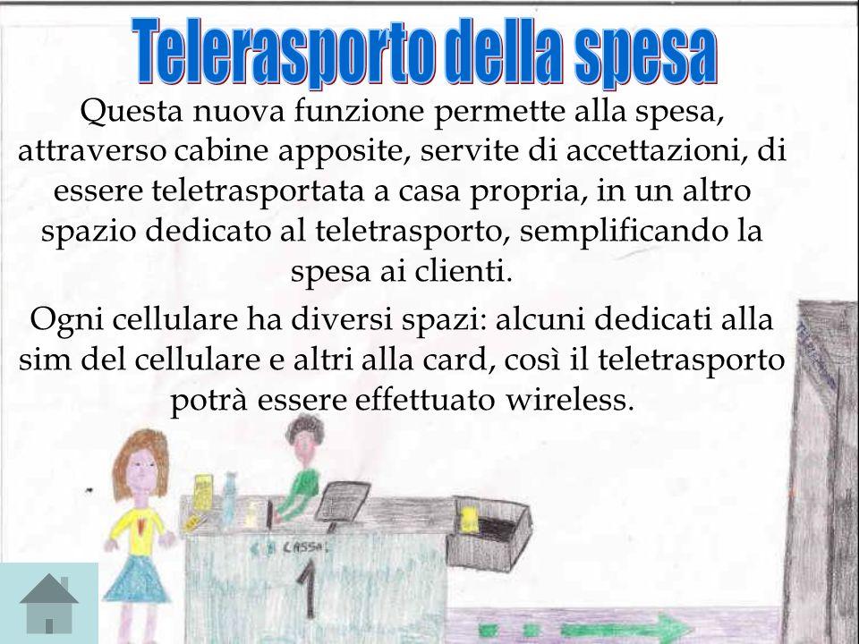 Questa nuova funzione permette alla spesa, attraverso cabine apposite, servite di accettazioni, di essere teletrasportata a casa propria, in un altro