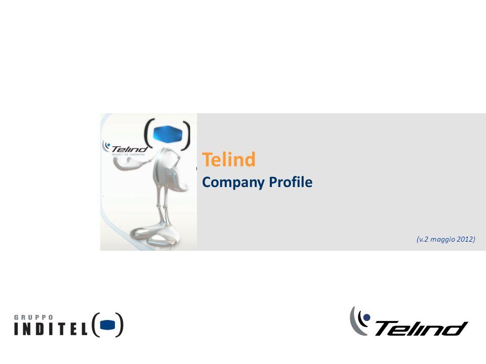 Maggio 2012 Telind – Company Profile Contenuti Chi siamo: Telind è parte del Gruppo Inditel La nostra struttura: Organizzazione interna e struttura operativa Cosa facciamo: progettazione e realizzazione di impianti I progetti realizzati I progetti in corso