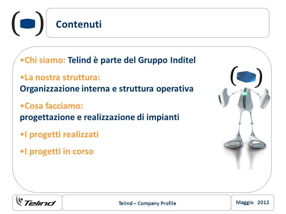 Maggio 2012 Telind – Company Profile Contenuti Chi siamo: Telind è parte del Gruppo Inditel La nostra struttura: Organizzazione interna e struttura op