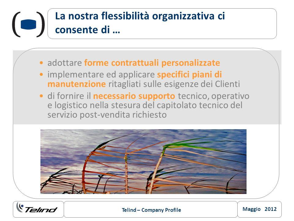 Maggio 2012 Telind – Company Profile La nostra flessibilità organizzativa ci consente di … adottare forme contrattuali personalizzate implementare ed