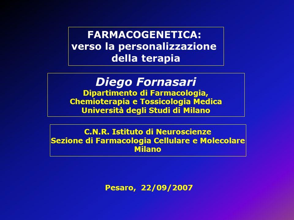 FARMACOGENETICA: verso la personalizzazione della terapia Diego Fornasari Dipartimento di Farmacologia, Chemioterapia e Tossicologia Medica Università
