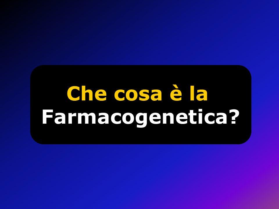 Che cosa è la Farmacogenetica?